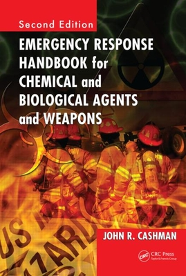 Emergency Response Handbook for Chemical and Biological Agents and Weapons - Cashman, John R