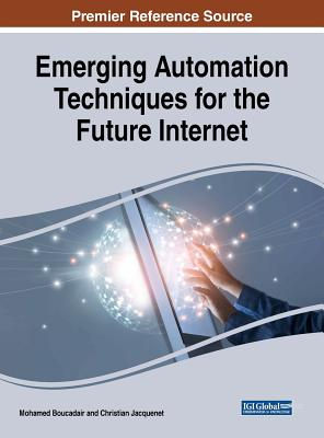 Emerging Automation Techniques for the Future Internet - Boucadair, Mohamed (Editor), and Jacquenet, Christian (Editor)