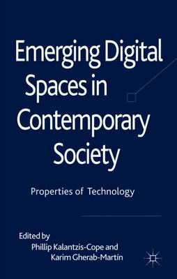Emerging Digital Spaces in Contemporary Society: Properties of Technology - Kalantzis-Cope, Phillip (Editor), and Gherab-Martin, Karim (Editor)