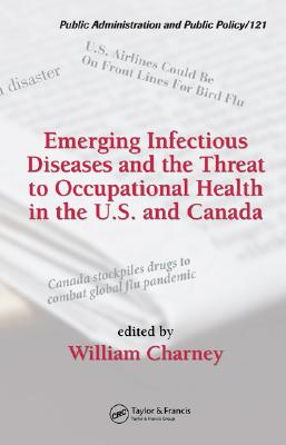 Emerging Infectious Diseases and the Threat to Occupational Health in the U.S. and Canada - Charney, William (Editor)