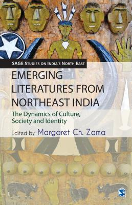 Emerging Literatures from Northeast India: The Dynamics of Culture, Society and Identity - Zama, Margaret Ch. (Editor)