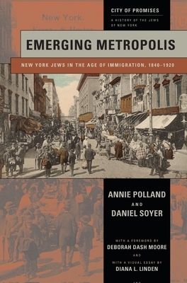 Emerging Metropolis: New York Jews in the Age of Immigration, 1840-1920 - Polland, Annie, and Soyer, Daniel