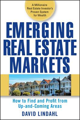 Emerging Real Estate Markets: How to Find and Profit from Up-And-Coming Areas - Lindahl, David