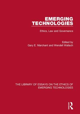 Emerging Technologies: Ethics, Law and Governance - Marchant, Gary E. (Editor), and Wallach, Wendell (Series edited by)
