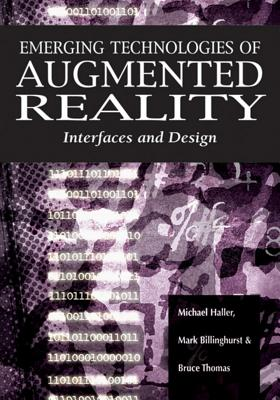 Emerging Technologies of Augmented Reality: Interfaces and Design - Haller, Michael (Editor), and Billinghurst, Mark (Editor), and Thomas, Bruce (Editor)