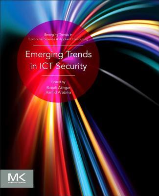 Emerging Trends in ICT Security - Akhgar, Babak (Editor), and Arabnia, Hamid R (Editor)