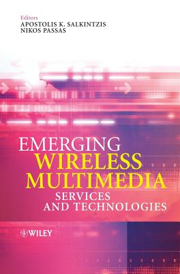 Emerging Wireless Multimedia Services and Technologies - Salkintzis, Apostolis (Editor), and Passas, Nikos (Editor)