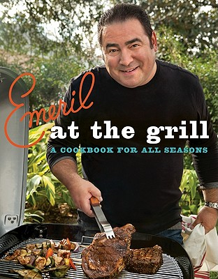 Emeril at the Grill: A Cookbook for All Seasons - Lagasse, Emeril, and Freeman, Steven, PHO (Photographer)