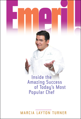 Emeril!: Inside the Amazing Success of Today's Most Popular Chef - Turner, Marcia Layton