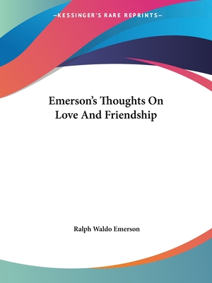 Emerson's Thoughts on Love and Friendship - Emerson, Ralph Waldo