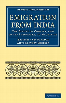 Emigration from India: the Export of Coolies, and Other Labourers, to Mauritius - British and Foreign Anti-Slavery Society