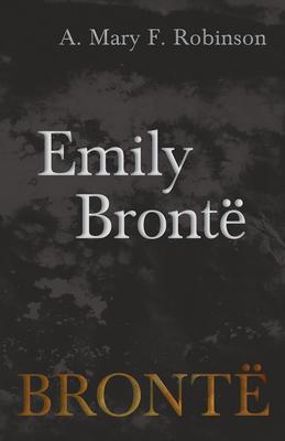 Emily Brontë - Robinson, A Mary F