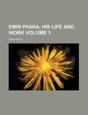Emin Pasha, His Life and Work Volume 1 - Pasha, Emin