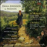 Emma Johnson & Friends: Schubert, Crusell - Carducci String Quartet; Chris West (double bass); Emma Johnson (clarinet); Michael Thompson (horn); Philip Gibbon (bassoon)