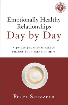 Emotionally Healthy Relationships Day by Day: A 40-Day Journey to Deeply Change Your Relationships - Scazzero, Peter