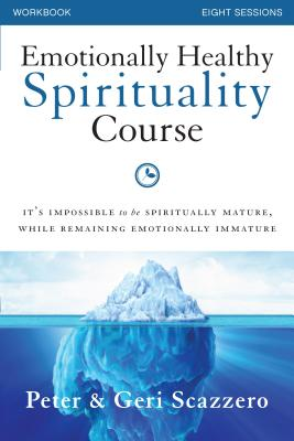 Emotionally Healthy Spirituality Course Workbook: It's Impossible to be Spiritually Mature, While Remaining Emotionally Immature - Scazzero, Peter
