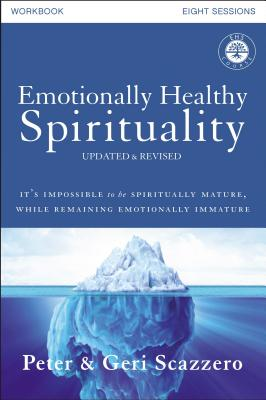 Emotionally Healthy Spirituality Workbook, Updated Edition: Discipleship that Deeply Changes Your Relationship with God - Scazzero, Peter, and Scazzero, Geri
