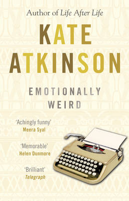 Emotionally Weird: A Comic Novel. Kate Atkinson - Atkinson, Mrs., and Atkinson, Kate