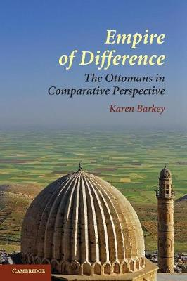 Empire of Difference: The Ottomans in Comparative Perspective - Barkey, Karen