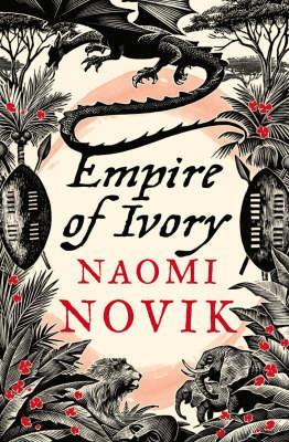 Empire of Ivory - Novik, Naomi