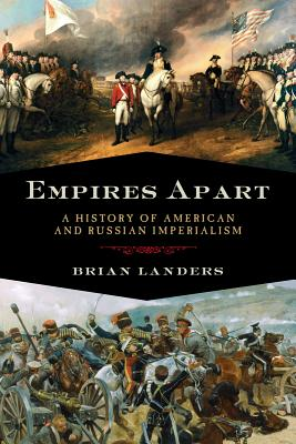 Empires Apart: A History of American and Russian Imperialism - Landers, Brian