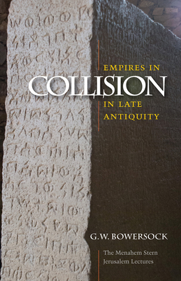 Empires in Collision in Late Antiquity - Bowersock, G W
