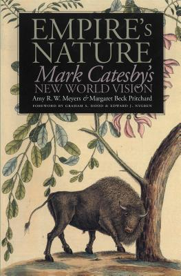 Empire's Nature: Mark Catesby's New World Vision - Meyers, Amy R W (Editor), and Pritchard, Margaret Beck (Editor)