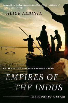 Empires of the Indus: The Story of a River - Albinia, Alice