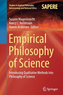 Empirical Philosophy of Science: Introducing Qualitative Methods Into Philosophy of Science - Wagenknecht, Susann (Editor), and Nersessian, Nancy J (Editor), and Andersen, Hanne (Editor)