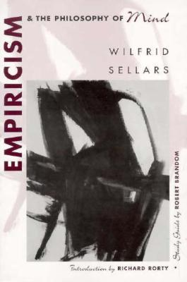 Empiricism and the Philosophy of Mind - Sellars, Wilfrid, and Rorty, Richard, Professor, and Brandom, Robert B (Supplement by)