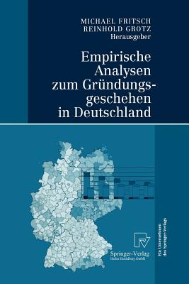 Empirische Analysen Zum Grundungsgeschehen in Deutschland - Fritsch, Michael (Editor)