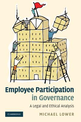 Employee Participation in Governance: A Legal and Ethical Analysis - Lower, Michael, M..A.