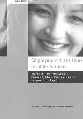 Employment Transitions of Older Workers: The Role of Flexible Employment in Maintaining Market Participation and Promoting Job Equality - Lissenburgh, Steve, and Smeaton, Deborah, and Lissenburgh, Stephen
