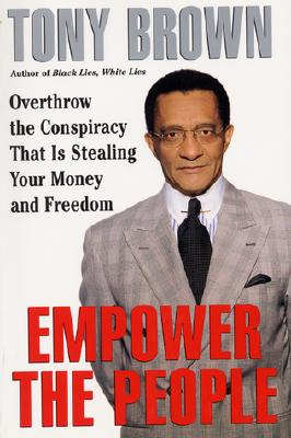 Empower the People: Overthrow the Conspiracy That Is Stealing Your Money and Freedom - Brown, Tony