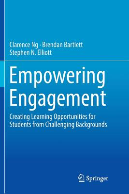 Empowering Engagement: Creating Learning Opportunities for Students from Challenging Backgrounds - Ng, Clarence, and Bartlett, Brendan, and Elliott, Stephen N