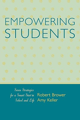 Empowering Students: Seven Strategies for a Smart Start in School and Life - Brower, Robert, and Keller, Amy