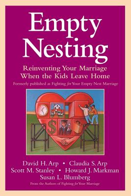 Empty Nesting: Reinventing Your Marriage When the Kids Leave Home - Arp, David H, and Arp, Claudia S, and Stanley, Scott M