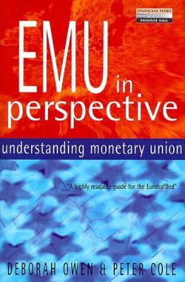 Emu in Perspective: Understanding Monetary Union - Owen, Deborah, and Cole, Peter, and Brittan, Leon (Foreword by)