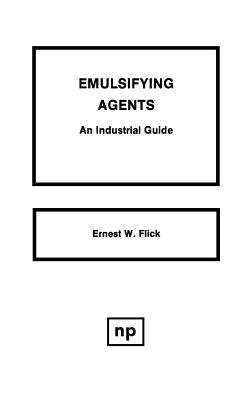 Emulsifying Agents: An Industrial Guide - Flick, Ernest W