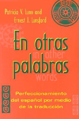 En otras palabras: Perfeccionamiento del espanol por medio de la traduccion, segunda edicion - Lunn, Patricia V., and Lunsford, Ernest J.