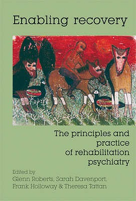 Enabling Recovery: The Principles and Practice of Rehabilitation Psychiatry - Roberts, Glenn (Editor), and Davenport, Sarah (Editor), and Holloway, Frank (Editor)