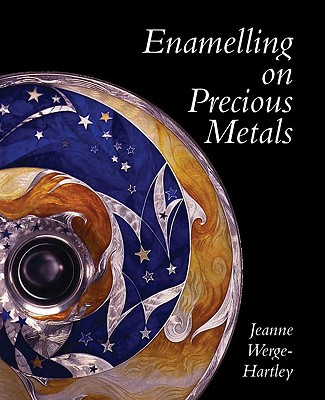 Enamelling on Precious Metals - Werge-Hartley, Jeanne, and Wedge-Hartley, Jeanne