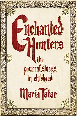 Enchanted Hunters: The Power of Stories in Childhood - Tatar, Maria, Professor
