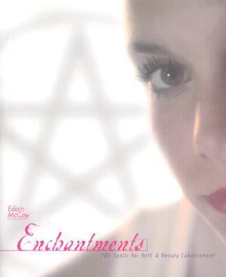 Enchantments: 200 Spells for Bath & Beauty Enhancement - McCoy, Edain