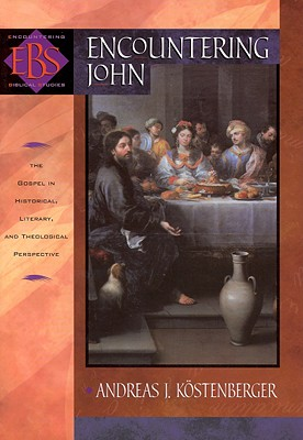 Encountering John: The Gospel in Historical, Literary, and Theological Perspective - Kostenberger, Andreas J, Dr., PH.D., and Kc6stenberger, Andreas J, and Kstenberger, Andreas J