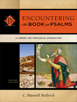 Encountering the Book of Psalms: A Literary and Theological Introduction - Bullock, C. Hassell, and Elwell, Walter (Series edited by)