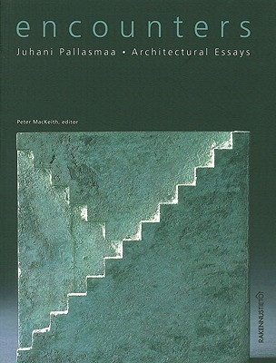 Encounters: Architectural Essays - Pallasmaa, Juhani, and MacKeith, Peter (Editor)