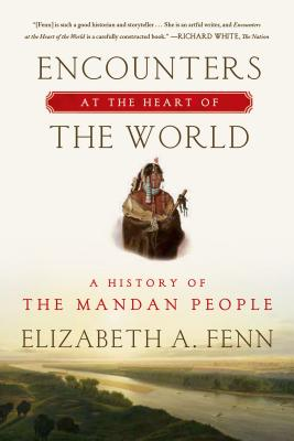 Encounters at the Heart of the World: A History of the Mandan People - Fenn, Elizabeth A