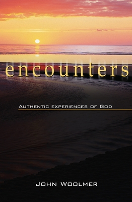 Encounters: Authentic experiences of God - Woolmer, John