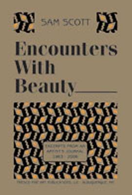Encounters with Beauty: Excerpts from an Artist's Journal, 1963-2006 - Scott, Sam